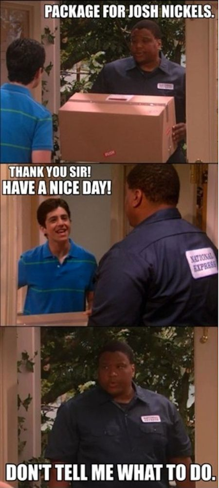 """Don't boss the delivery man around: 
