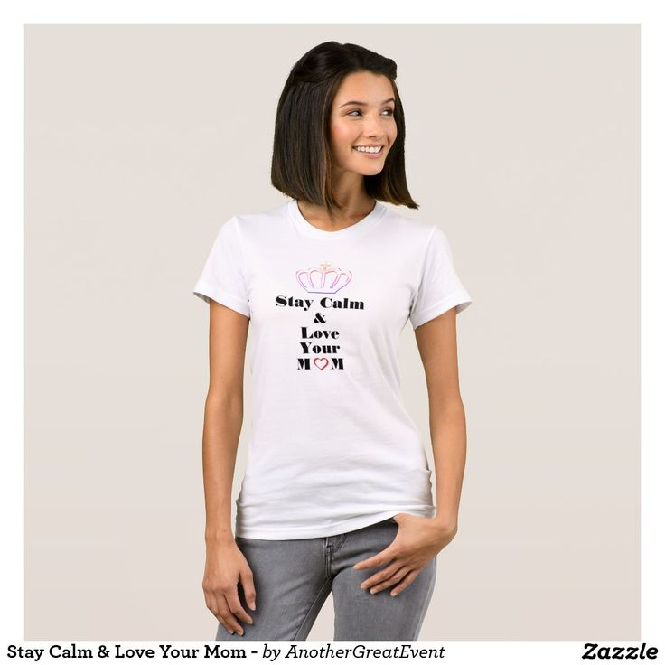 Stay Calm & Love Your Mom - T-Shirt