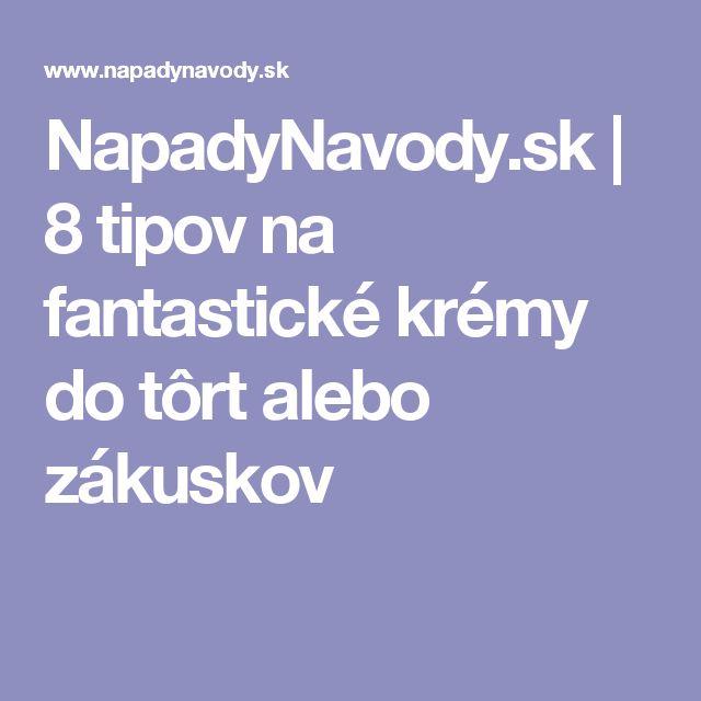 NapadyNavody.sk | 8 tipov na fantastické krémy do tôrt alebo zákuskov