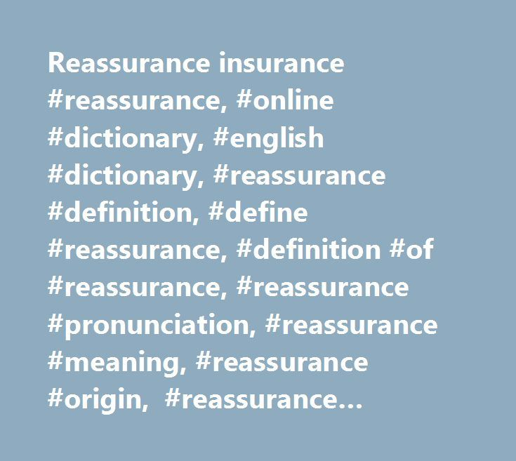 Reassurance insurance #reassurance, #online #dictionary, #english #dictionary, #reassurance #definition, #define #reassurance, #definition #of #reassurance, #reassurance #pronunciation, #reassurance #meaning, #reassurance #origin, #reassurance #examples http://south-sudan.remmont.com/reassurance-insurance-reassurance-online-dictionary-english-dictionary-reassurance-definition-define-reassurance-definition-of-reassurance-reassurance-pronunciation-reassurance/  # reassure Examples from the…