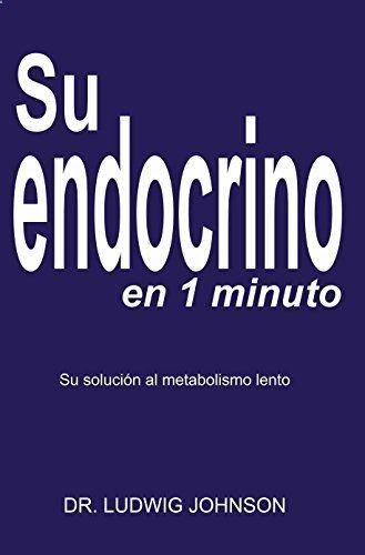Su endocrino en 1 minuto: La solucion a su metabolismo lento (Spanish Edition) by [Johnson, Ludwig]