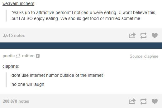 Tumblr pick up lines always work, what are you talking about?  LOL