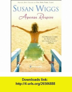 Apenas Respire (Em Portugues do Brasil) (9788539800766) Susan Wiggs , ISBN-10: 8539800764  , ISBN-13: 978-8539800766 ,  , tutorials , pdf , ebook , torrent , downloads , rapidshare , filesonic , hotfile , megaupload , fileserve