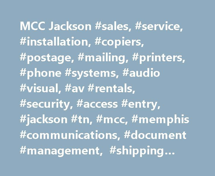 MCC Jackson #sales, #service, #installation, #copiers, #postage, #mailing, #printers, #phone #systems, #audio #visual, #av #rentals, #security, #access #entry, #jackson #tn, #mcc, #memphis #communications, #document #management, #shipping #solutions http://milwaukee.remmont.com/mcc-jackson-sales-service-installation-copiers-postage-mailing-printers-phone-systems-audio-visual-av-rentals-security-access-entry-jackson-tn-mcc-memphis-communicat/  # Audio Visual Solutions System Integration…