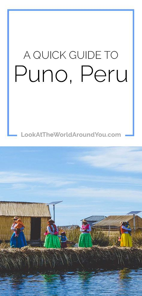 A Quick Guide to Puno, Peru - Look at the World Around You