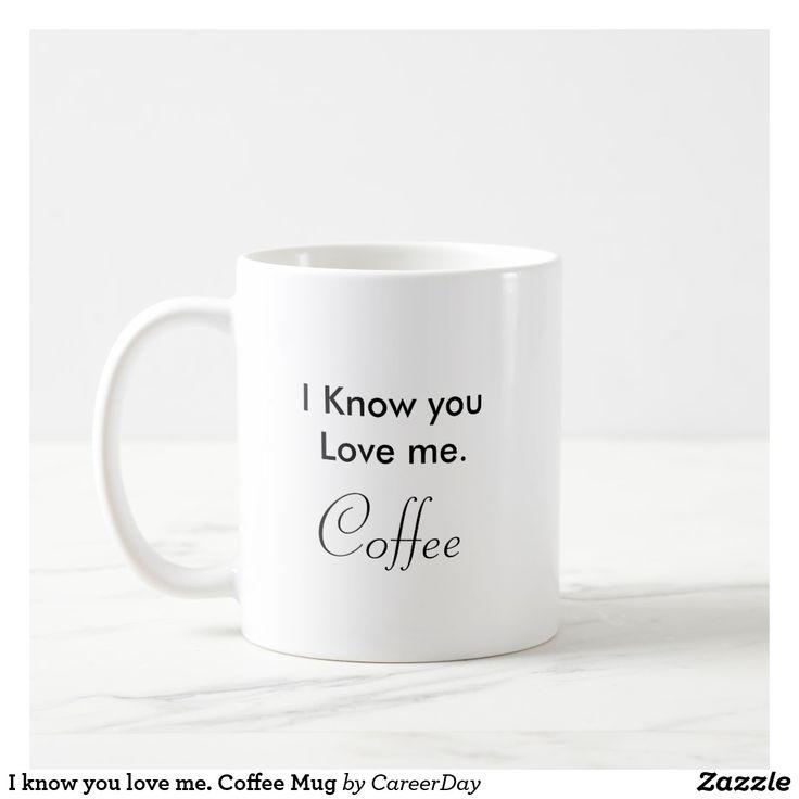 I know you love me. Coffee Mug