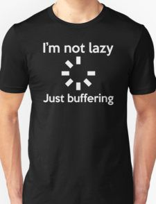 I'M NOT LAZY JUST BUFFERING T-Shirt