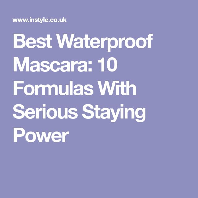 Best Waterproof Mascara 10 Formulas With Serious Staying