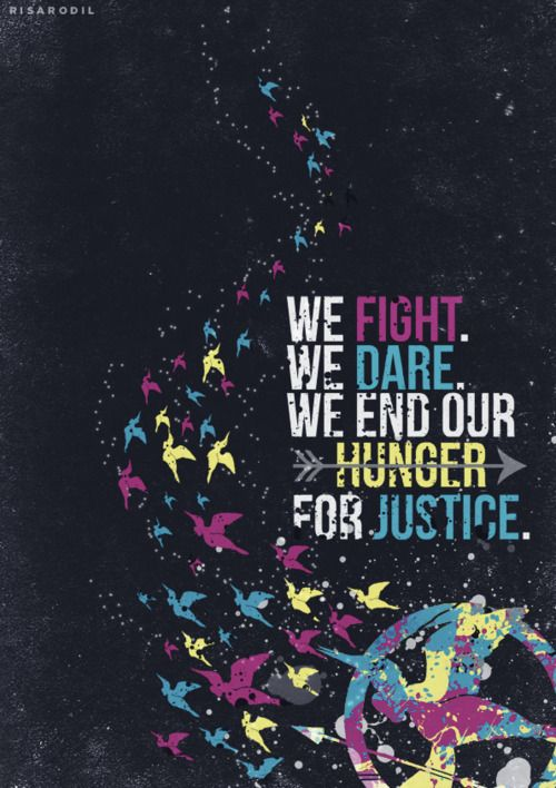 We Fight. We Dare. We end our hunger for Justice.  (flock of mockingjays flying requested by xxxthgxxx) ©risarodil
