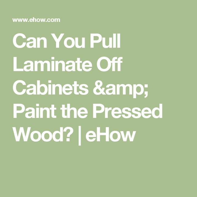 Can You Pull Laminate Off Cabinets & Paint the Pressed Wood? | eHow