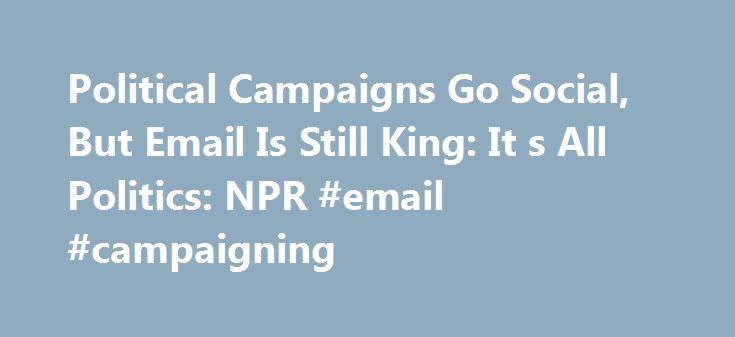 Political Campaigns Go Social, But Email Is Still King: It s All Politics: NPR #email #campaigning http://south-dakota.remmont.com/political-campaigns-go-social-but-email-is-still-king-it-s-all-politics-npr-email-campaigning/  # Political Campaigns Go Social, But Email Is Still King A campaign worker live-streams Sen. Bernie Sanders speaking in Nashua, N.H. in June 2015. Presidential campaigns cost a lot of money these days — perhaps as much as $5 billion could be spent in the next election…