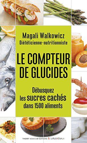 Le Compteur de glucides - Débusquez les sucres cachés dans 1500 aliments: