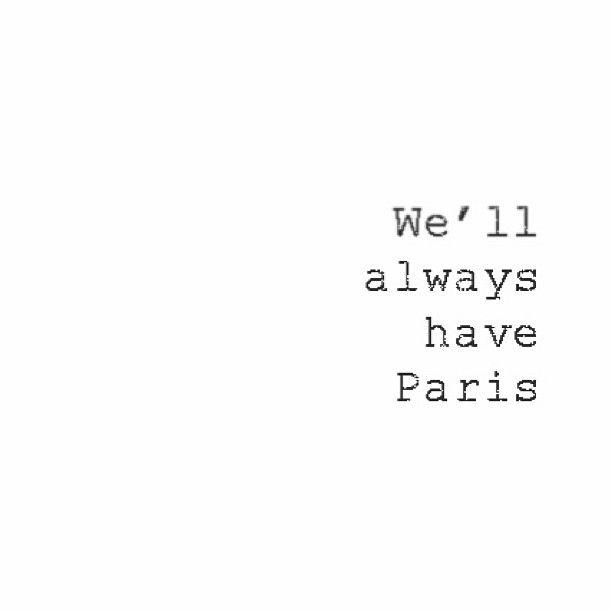 """We'll always have Paris"" Quote Via: Websta"