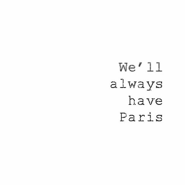 """We'll always have Paris"" Quote Via: Websta"