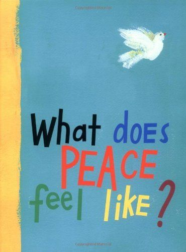 What Does Peace Feel Like? by Vladimir Radunsky. $12.23. Publisher: Atheneum Books for Young Readers (October 26, 2004). Reading level: Ages 4 and up. Author: Vladimir Radunsky. 24 pages. Save 32%!