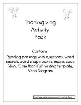 "This pack contains a variety of activities to supplement your Thanksgiving Unit.  Activities include:  word search, maze, code breaker, ""I am thankful for"" writing template, Venn Diagram to compare holidays, Reading passage with comprehension questions."