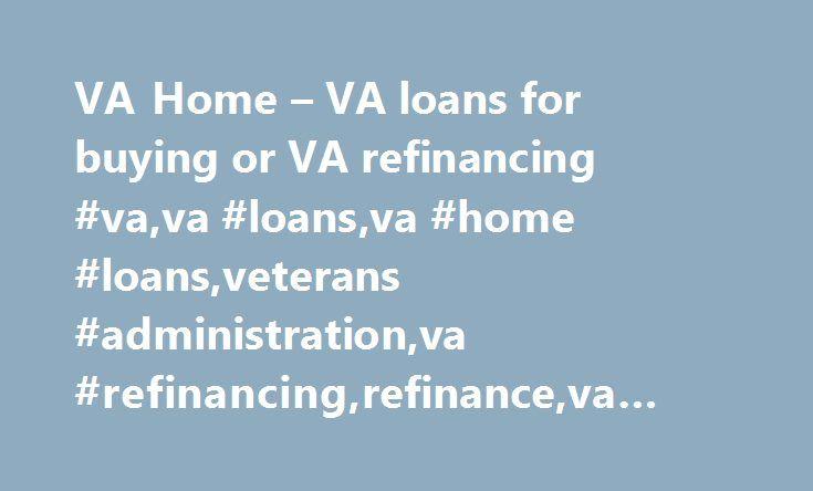 VA Home – VA loans for buying or VA refinancing #va,va #loans,va #home #loans,veterans #administration,va #refinancing,refinance,va #mortgages,dd214,vet http://trinidad-and-tobago.remmont.com/va-home-va-loans-for-buying-or-va-refinancing-vava-loansva-home-loansveterans-administrationva-refinancingrefinanceva-mortgagesdd214vet/  # VA Loans – No Down Payment up to $417,000 for Veterans VA-Home-Loans.com is VA mortgage lender specialized in helping veterans buy a home with zero down payment VA…
