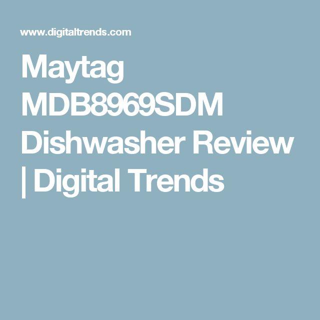 Maytag MDB8969SDM Dishwasher Review | Digital Trends
