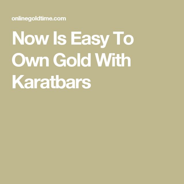 Now Is Easy To Own Gold With Karatbars