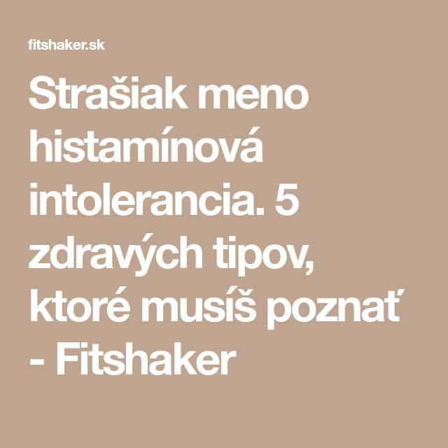 Strašiak meno histamínová intolerancia. 5 zdravých tipov, ktoré musíš poznať - Fitshaker