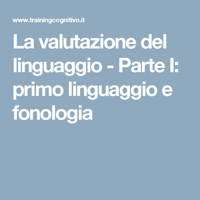 La valutazione del linguaggio - Parte I: primo linguaggio e fonologia