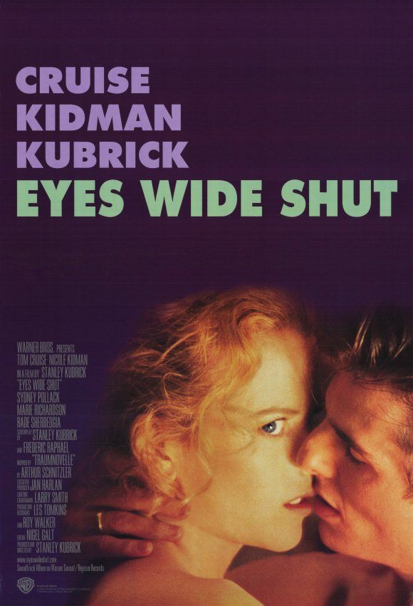Eyes Wide Shut. Starring Tom Cruise, Nicole Kidman. Directed by Stanley Kubrick.( Did not like this movie -- made me feel uncomfortable with husband and wife in the same movie...)