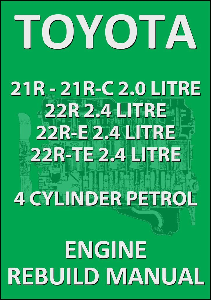 toyota 21r, 21r-c, 22r, 22r-e, 22r-te 4 cylinder petrol engine rebuild  workshop manual