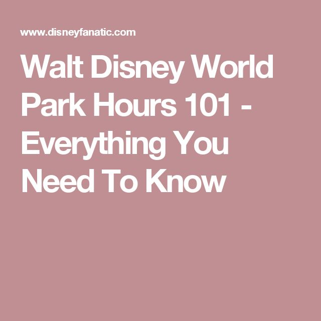 Walt Disney World Park Hours 101 - Everything You Need To Know