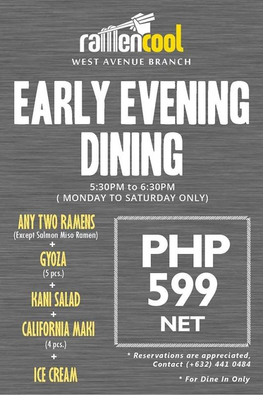 Cap off the evening with savory ramen, healthy kani salad, sushi starters!  Sneak in an ice cream for dessert too!  What a way to treat a lovely evening with the P599 Early Evening Dinner Set at RAMEN COOL in West Avenue, Quezon City  Promo valid on MONDAY to SATURDAY ONLY, 5:30PM up to 6:30PM!  Dine NOW!  http://mypromo.com.ph/