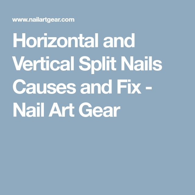 Horizontal and Vertical Split Nails Causes and Fix - Nail Art Gear