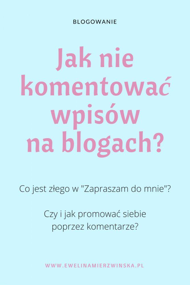 Jak nie komentować wpisów na blogach? http://www.ewelinamierzwinska.pl/jak-nie-komentowac-wpisow-na-blogach