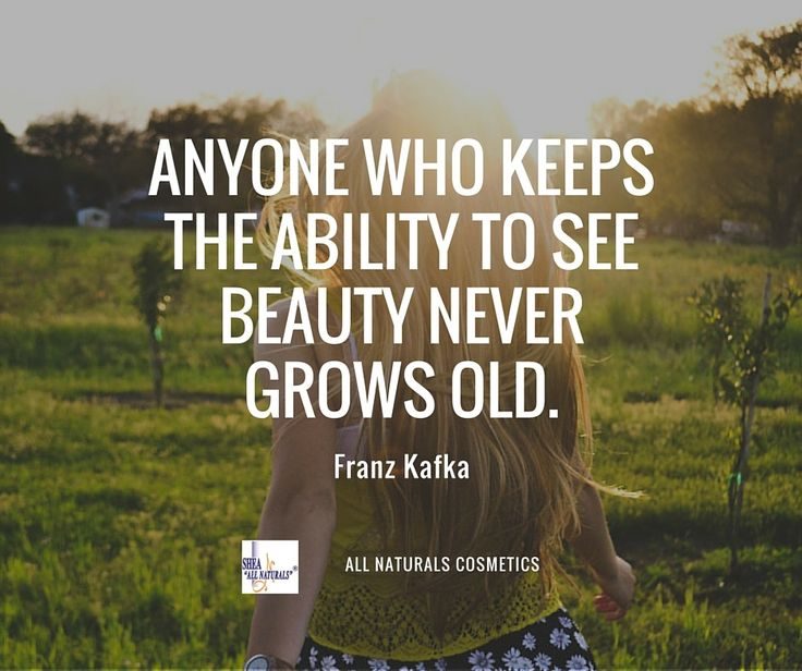 Anyone Who Keeps The Ability To See Beauty Never Grows Old Franz Kafka Natural QuotesDr