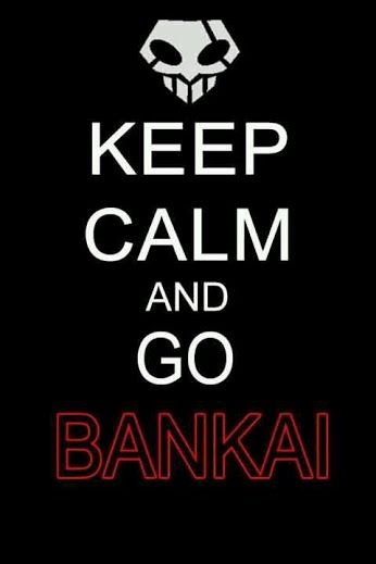 Keep calm and go Bankai - Bleach
