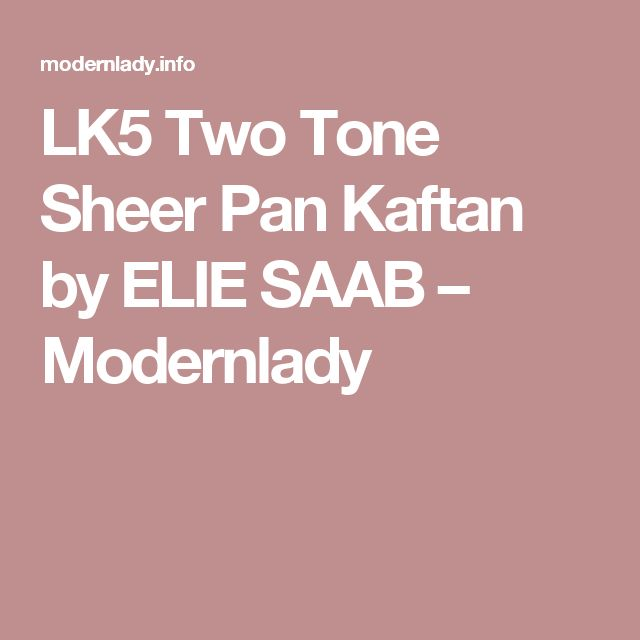 LK5 Two Tone Sheer Pan Kaftan by ELIE SAAB – Modernlady