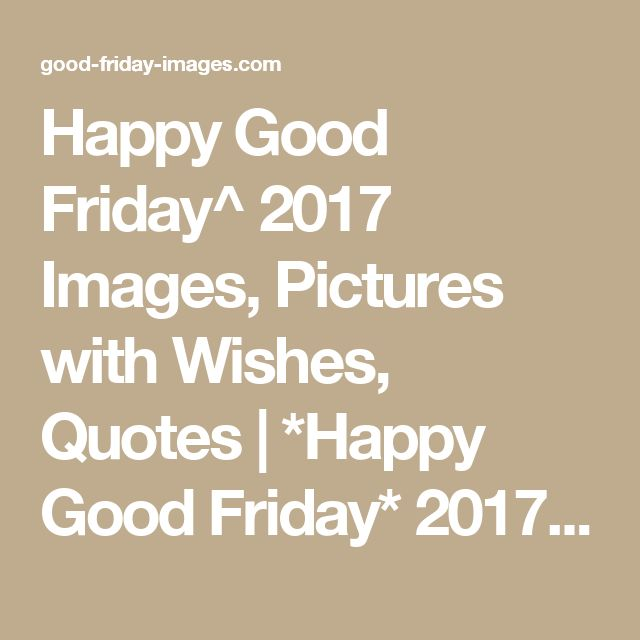 Happy Good Friday^ 2017 Images, Pictures with Wishes, Quotes | *Happy Good Friday* 2017 Images, Quotes, Wishes, Messages, Sayings, Status