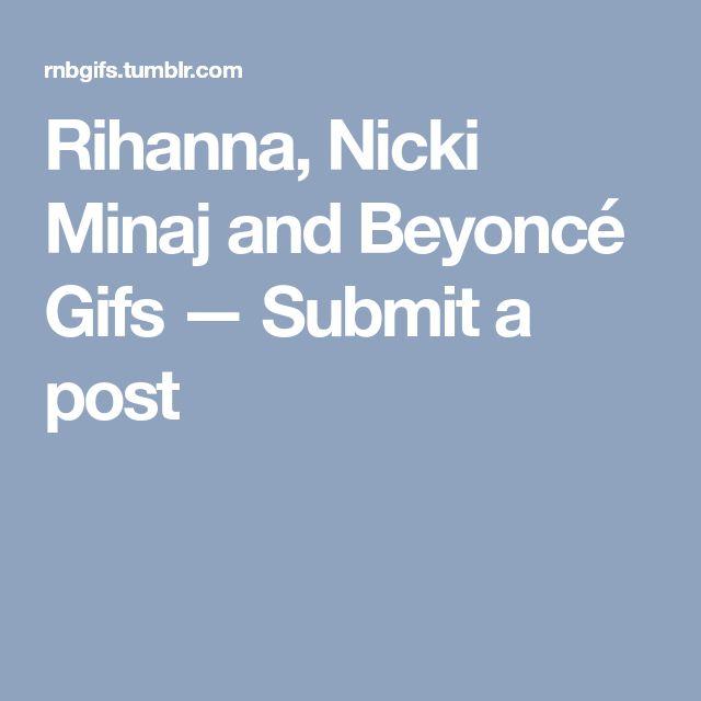 Rihanna, Nicki Minaj and Beyoncé Gifs — Submit a post