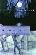 Moontrap by Don Berry: Following Trask in Don Berry's trilogy of novels set in the Oregon Territory, Moontrap is a book of remarkable beauty and power about a man caught between his vivid past and an uncertain future. The year is 1850, a transitional period in the new Oregon...