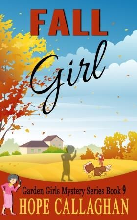 "Cozy Mysteries Book - ""Fall Girl"" By Christian Fiction Author Hope Callaghan. Garden Girls Cozy Mysteries Series Book #9."