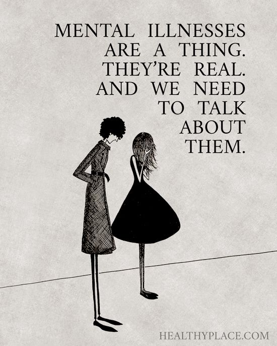 Quote on mental health: Mental illnesses are a thing. They're real. And we need to talk about them.  www.HealthyPlace.com: