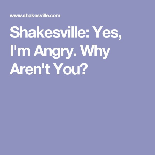 Shakesville: Yes, I'm Angry. Why Aren't You?
