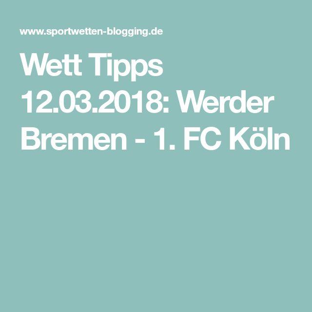 Wett Tipps 12.03.2018: Werder Bremen - 1. FC Köln