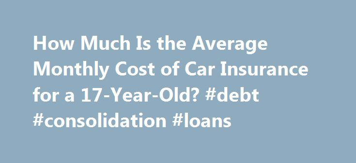 How Much Is the Average Monthly Cost of Car Insurance for a 17-Year-Old? #debt #consolidation #loans http://insurance.remmont.com/how-much-is-the-average-monthly-cost-of-car-insurance-for-a-17-year-old-debt-consolidation-loans/  #car insurance price # How Much Is the Average Monthly Cost of Car Insurance for a 17-Year-Old? Written by James Hirby | Fact checked by The Law Dictionary staff Like airlines and rental car companies, car insurance companies are prone to changing the cost and terms…