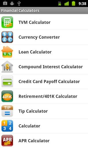 For phone and tablet, this application includes the following financial calculators.<p>    * TVM Calculator<br>    * Currency Converter<br>    * Loan, Loan Comparison and Refinance Calculator<br>    * Compound Interest Calculator<br>    * Retirement/401k Calculator<br>    * Credit Card Pay Off Calculator<br>    * Tip Calculator<br>    * Regular Calculator<br>    * Annual Percentage Rate (APR) Calculator<br>    * Return on Investment (ROI) Calculator<br>    * Auto Loan/Lease Calculator<br…