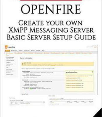 Openfire: Create Your Own Xmpp Messaging Server Open Source Software - Basic Server Setup Guide PDF