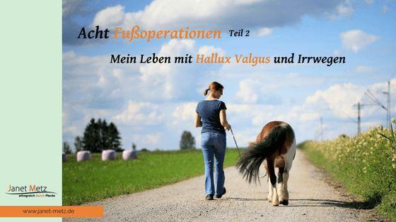 Meine acht Fußoperationen! Hallux Valgus und Irrwege Teil 2 - Janet Metz - Pferdegestützte Persönlichkeitsentwicklung