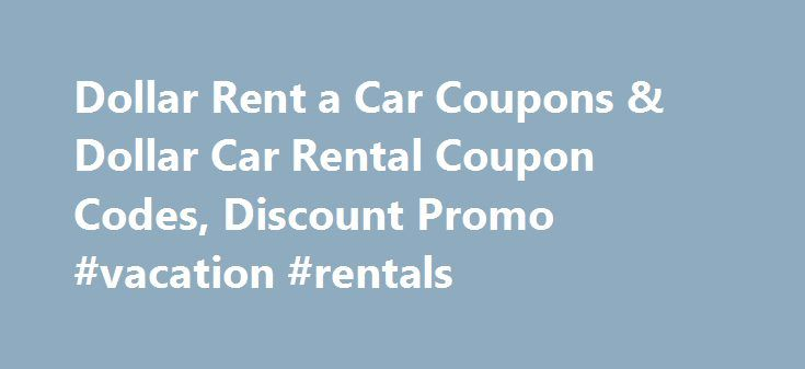 Dollar Rent a Car Coupons & Dollar Car Rental Coupon Codes, Discount Promo #vacation #rentals http://renta.remmont.com/dollar-rent-a-car-coupons-dollar-car-rental-coupon-codes-discount-promo-vacation-rentals/  #dollar rental car coupon codes # Dollar Car Rental Coupons and Dollar Rent a Car Coupon Codes Dollar Rent a Car is a spectacular choice for discount rental cars, and our free Dollar car rental coupons, discount codes and online promo offers make for an even better deal. Visit this…