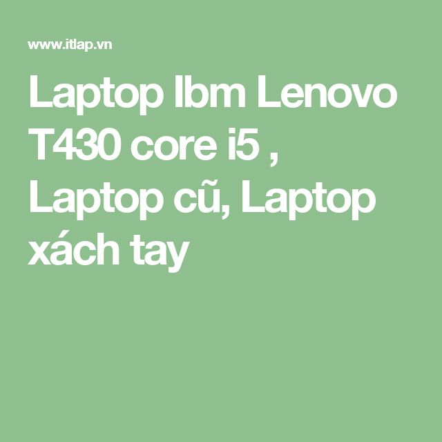 Laptop Ibm Lenovo T430 core i5 , Laptop cũ, Laptop xách tay