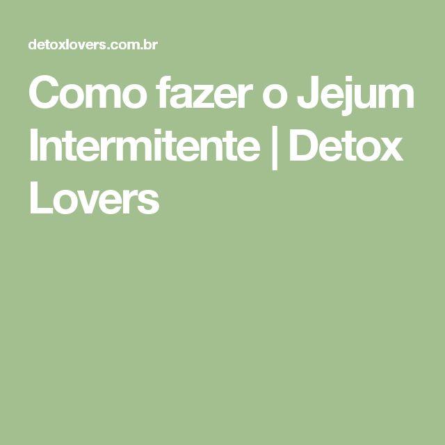 Como fazer o Jejum Intermitente | Detox Lovers
