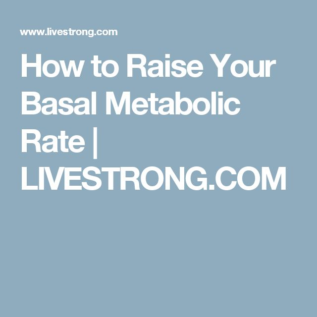 How to Raise Your Basal Metabolic Rate | LIVESTRONG.COM