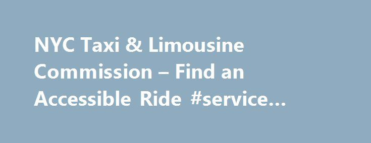 NYC Taxi & Limousine Commission – Find an Accessible Ride #service #dispatch http://new-hampshire.nef2.com/nyc-taxi-limousine-commission-find-an-accessible-ride-service-dispatch/  # Wheelchair-Accessible Yellow Taxi Service The New York City Taxi and Limousine Commission manages a program that provides wheelchair-accessible yellow taxi dispatching services. Wheelchair-accessible yellow taxis will respond to trips originating in Manhattan and ending anywhere in the five boroughs, Westchester…